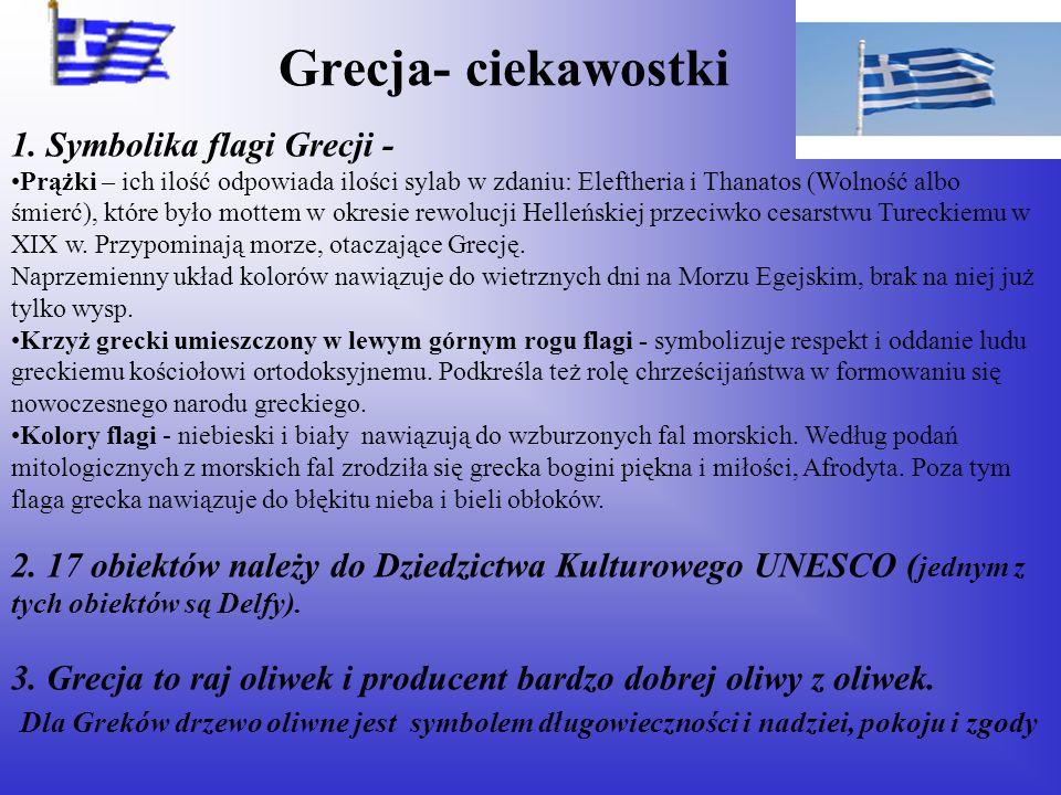 Grecja- ciekawostki 1. Symbolika flagi Grecji - Prążki – ich ilość odpowiada ilości sylab w zdaniu: Eleftheria i Thanatos (Wolność albo śmierć), które