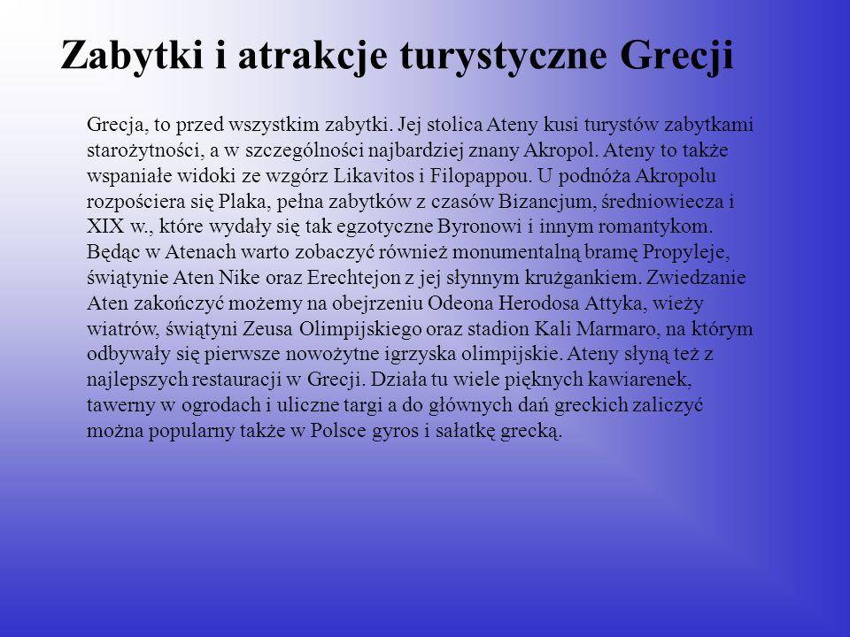 Zabytki i atrakcje turystyczne Grecji Grecja, to przed wszystkim zabytki. Jej stolica Ateny kusi turystów zabytkami starożytności, a w szczególności n