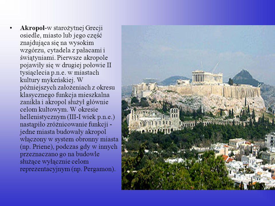 Akropol-w starożytnej Grecji osiedle, miasto lub jego część znajdująca się na wysokim wzgórzu, cytadela z pałacami i świątyniami. Pierwsze akropole po