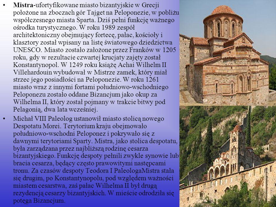 Mistra-ufortyfikowane miasto bizantyjskie w Grecji położone na zboczach gór Tajget na Peloponezie, w pobliżu współczesnego miasta Sparta. Dziś pełni f