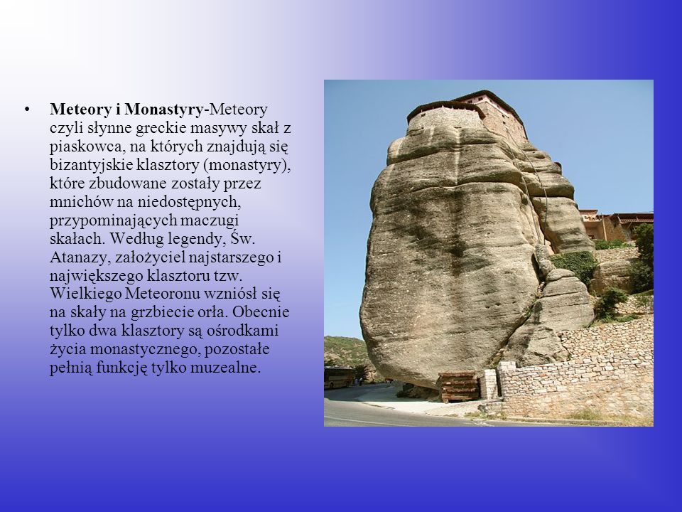 Meteory i Monastyry-Meteory czyli słynne greckie masywy skał z piaskowca, na których znajdują się bizantyjskie klasztory (monastyry), które zbudowane