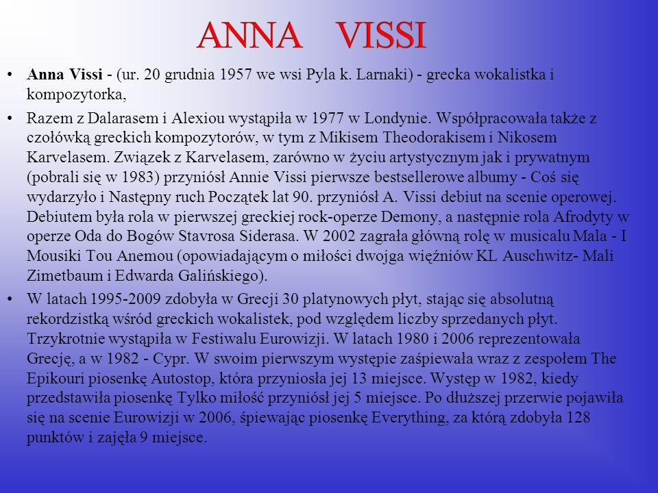 Anna Vissi - (ur. 20 grudnia 1957 we wsi Pyla k. Larnaki) - grecka wokalistka i kompozytorka, Razem z Dalarasem i Alexiou wystąpiła w 1977 w Londynie.