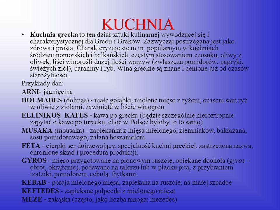 Kuchnia grecka to ten dział sztuki kulinarnej wywodzącej się i charakterystycznej dla Grecji i Greków. Zazwyczaj postrzegana jest jako zdrowa i prosta