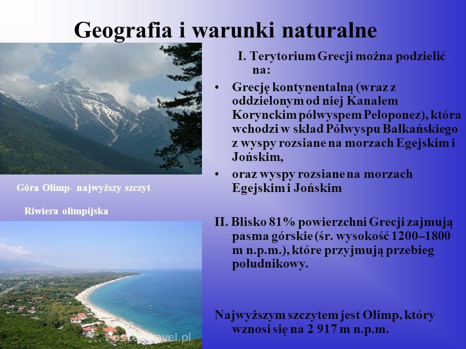 Geografia i warunki naturalne I. Terytorium Grecji można podzielić na: Grecję kontynentalną (wraz z oddzielonym od niej Kanałem Korynckim półwyspem Pe