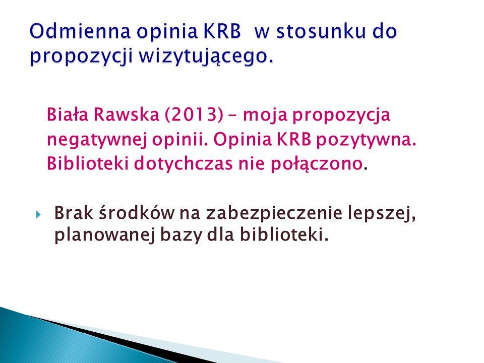 Biała Rawska (2013) – moja propozycja negatywnej opinii. Opinia KRB pozytywna. Biblioteki dotychczas nie połączono.  Brak środków na zabezpieczenie l