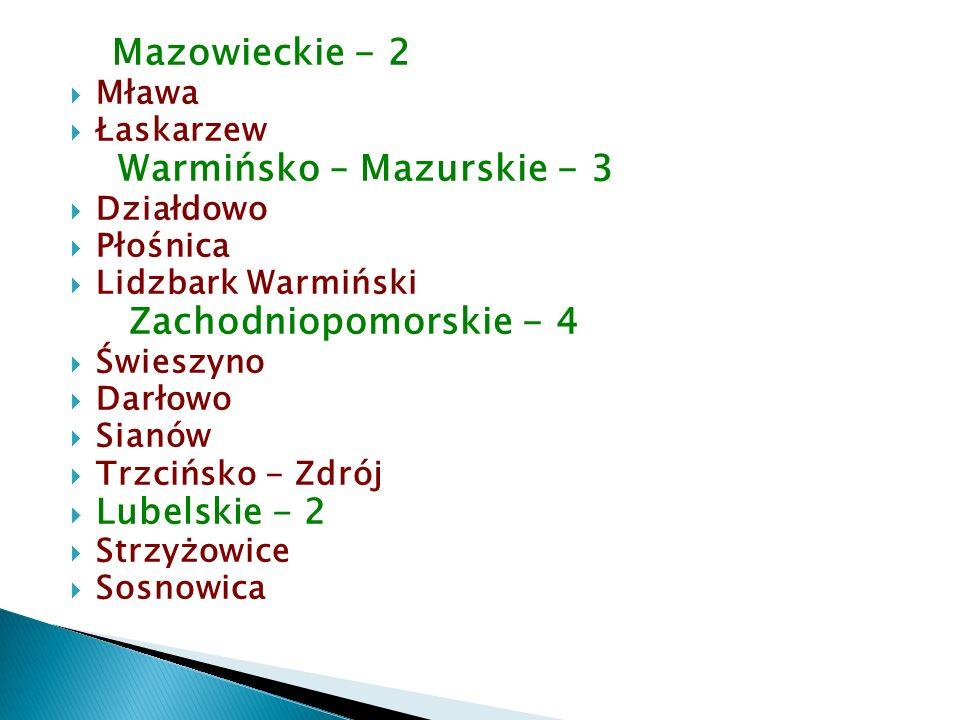Mazowieckie - 2  Mława  Łaskarzew Warmińsko – Mazurskie - 3  Działdowo  Płośnica  Lidzbark Warmiński Zachodniopomorskie - 4  Świeszyno  Darłowo