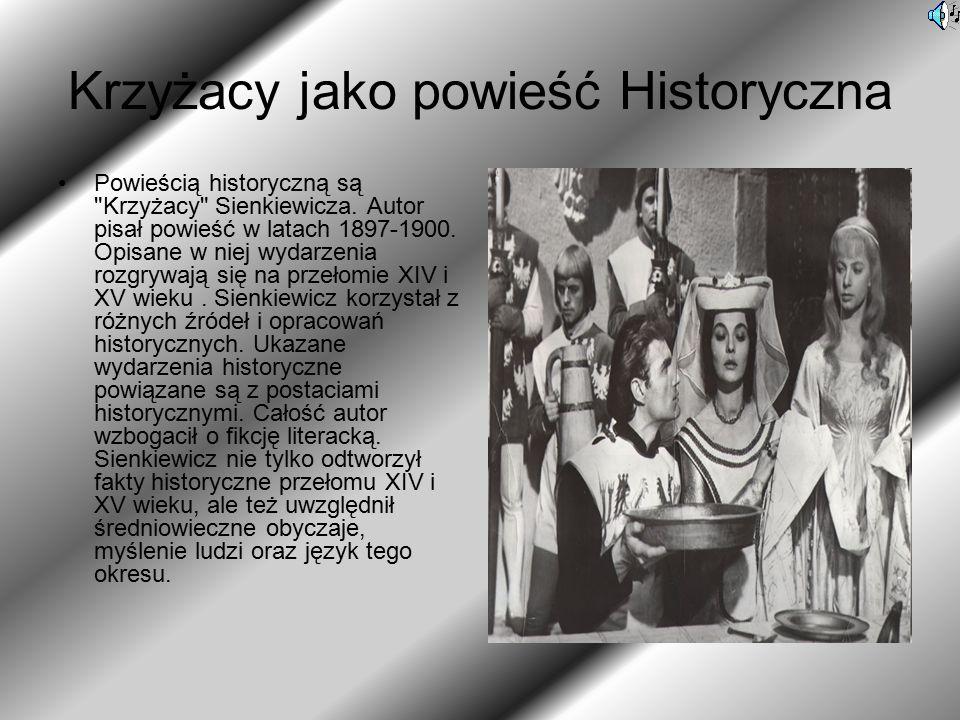 Krzyżacy jako powieść Historyczna Powieścią historyczną są Krzyżacy Sienkiewicza.
