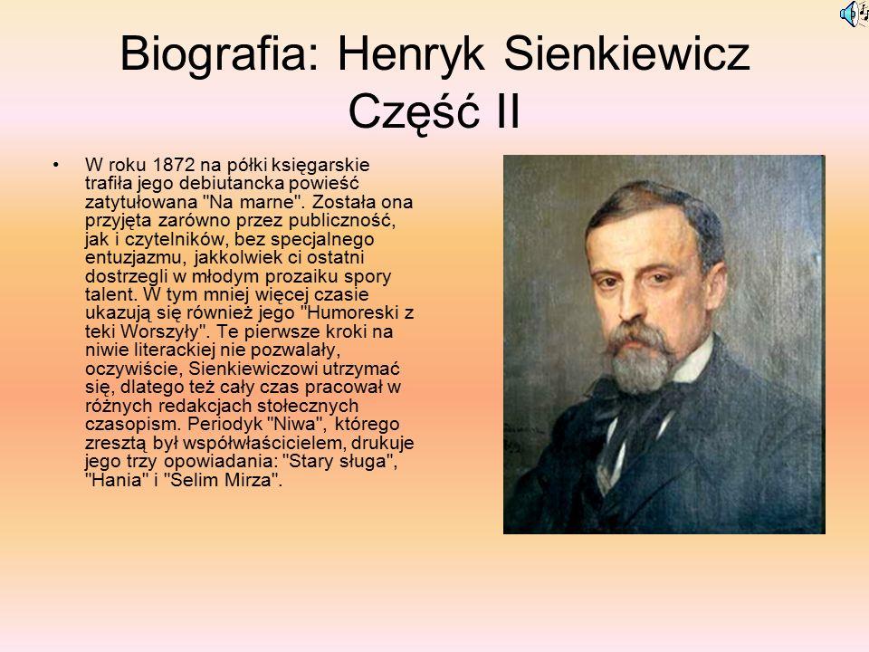 Biografia: Henryk Sienkiewicz Część II W roku 1872 na półki księgarskie trafiła jego debiutancka powieść zatytułowana Na marne .