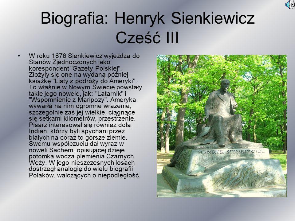 Biografia: Henryk Sienkiewicz Cześć III W roku 1876 Sienkiewicz wyjeżdża do Stanów Zjednoczonych jako korespondent Gazety Polskiej .