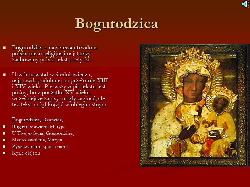 Bogurodzica Bogurodzica Bogurodzica – najstarsza utrwalona polska pieśń religijna i najstarszy zachowany polski tekst poetycki.
