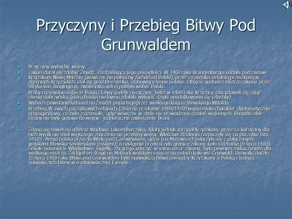 Przyczyny i Przebieg Bitwy Pod Grunwaldem Przyczyny wybuchu wojny: Przyczyny wybuchu wojny: Zakon starał się zdobyć Żmudź, rozdzielającą jego posiadłości.
