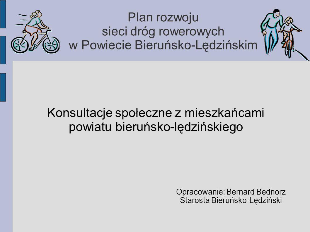 Plan rozwoju sieci dróg rowerowych w Powiecie Bieruńsko-Lędzińskim Opracowanie: Bernard Bednorz Starosta Bieruńsko-Lędziński Konsultacje społeczne z mieszkańcami powiatu bieruńsko-lędzińskiego