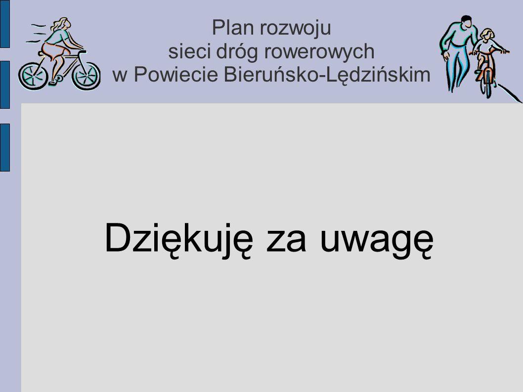 Plan rozwoju sieci dróg rowerowych w Powiecie Bieruńsko-Lędzińskim Dziękuję za uwagę