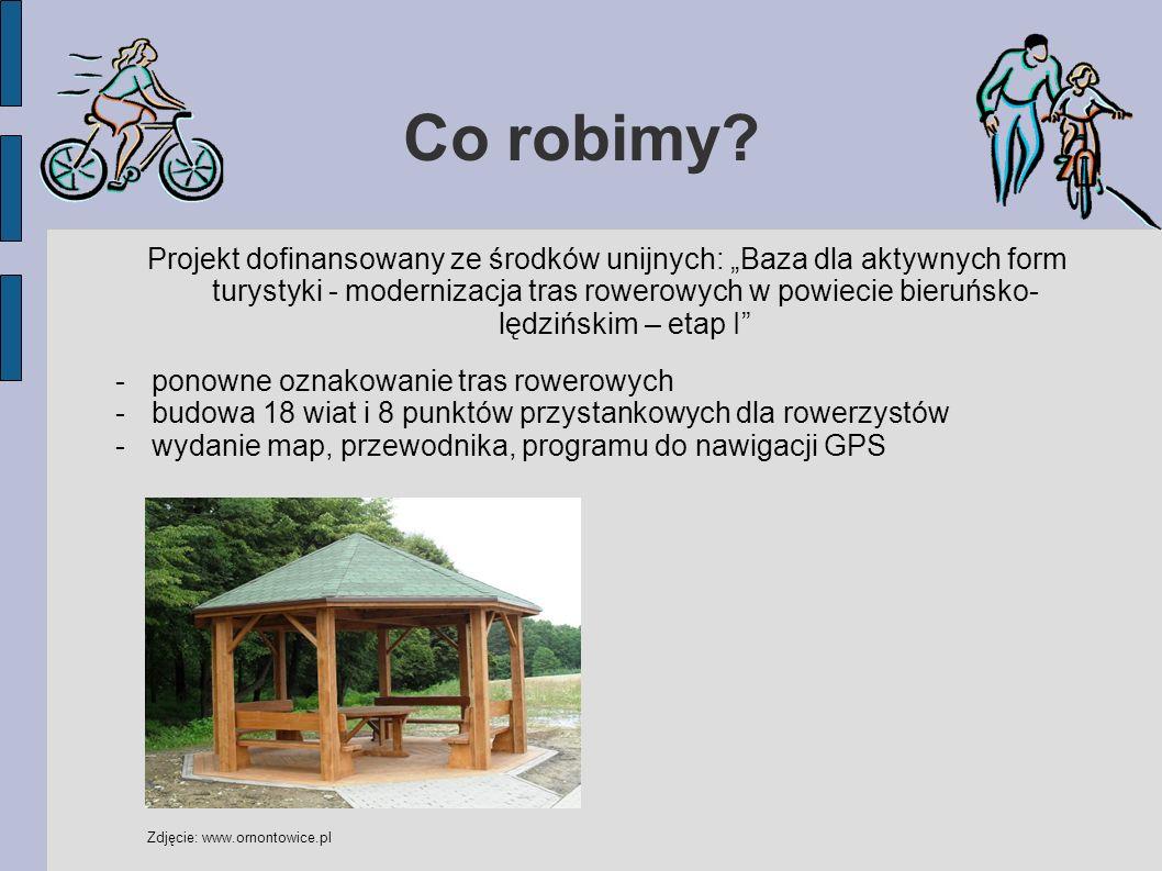 """Co robimy? Projekt dofinansowany ze środków unijnych: """"Baza dla aktywnych form turystyki - modernizacja tras rowerowych w powiecie bieruńsko- lędzińsk"""