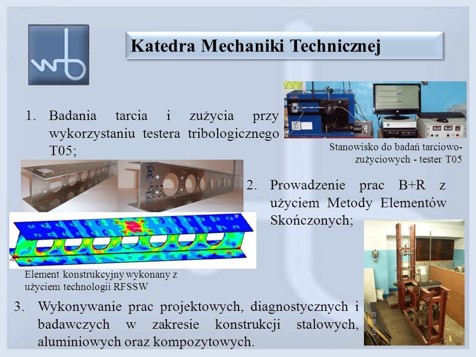 1.Badania tarcia i zużycia przy wykorzystaniu testera tribologicznego T05; Katedra Mechaniki Technicznej Stanowisko do badań tarciowo- zużyciowych - t