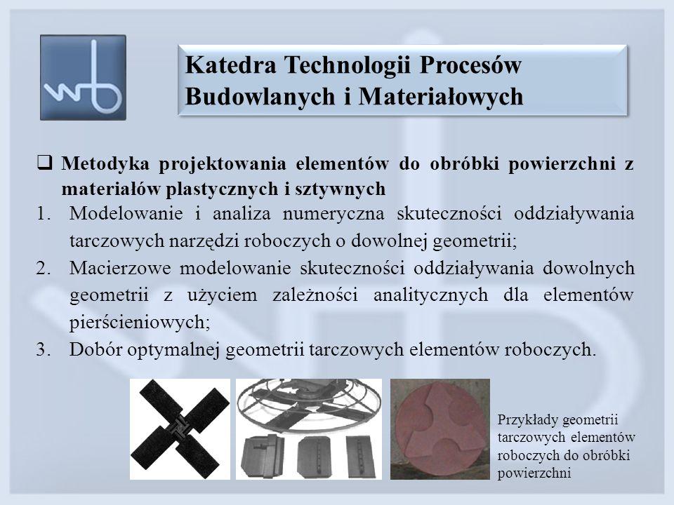 Katedra Technologii Procesów Budowlanych i Materiałowych Przykłady geometrii tarczowych elementów roboczych do obróbki powierzchni  Metodyka projekto