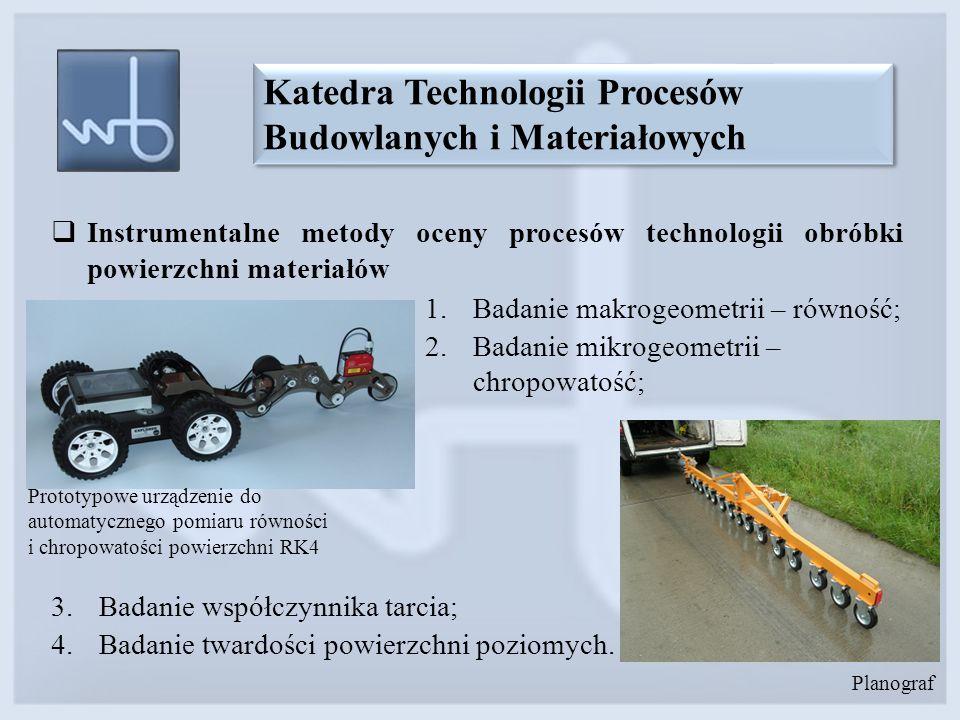 Katedra Technologii Procesów Budowlanych i Materiałowych Prototypowe urządzenie do automatycznego pomiaru równości i chropowatości powierzchni RK4 Pla