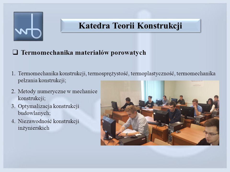 Katedra Teorii Konstrukcji  Termomechanika materiałów porowatych 1.Termomechanika konstrukcji, termosprężystość, termoplastyczność, termomechanika pe