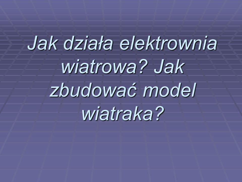 Jak działa elektrownia wiatrowa? Jak zbudować model wiatraka?