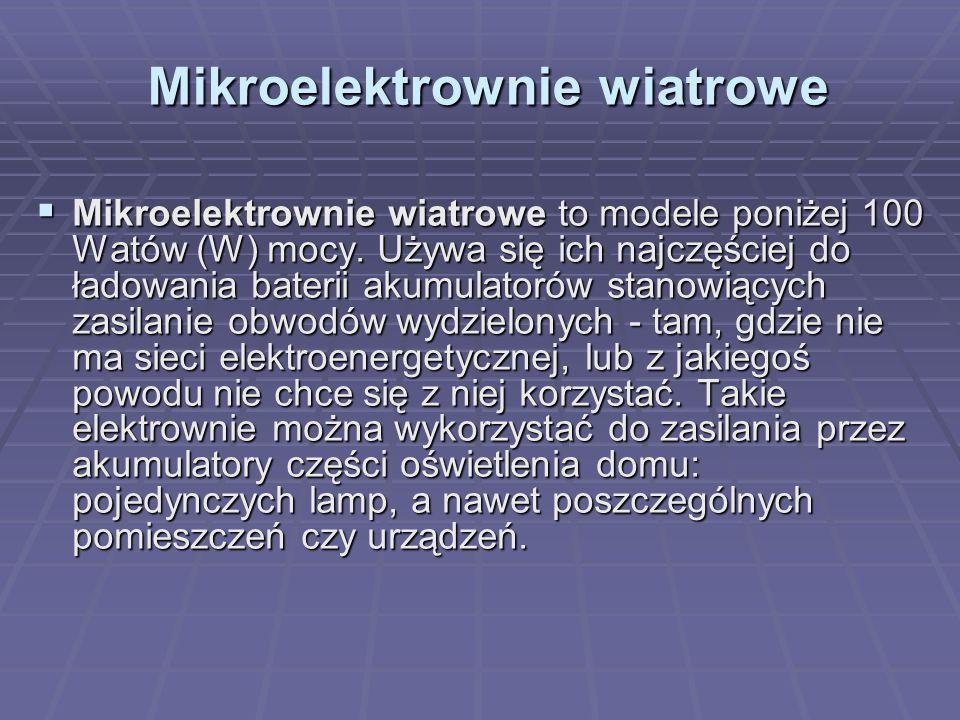 Mikroelektrownie wiatrowe  Mikroelektrownie wiatrowe to modele poniżej 100 Watów (W) mocy. Używa się ich najczęściej do ładowania baterii akumulatoró