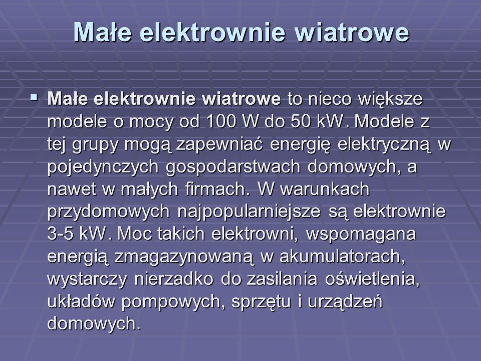 Małe elektrownie wiatrowe  Małe elektrownie wiatrowe to nieco większe modele o mocy od 100 W do 50 kW. Modele z tej grupy mogą zapewniać energię elek