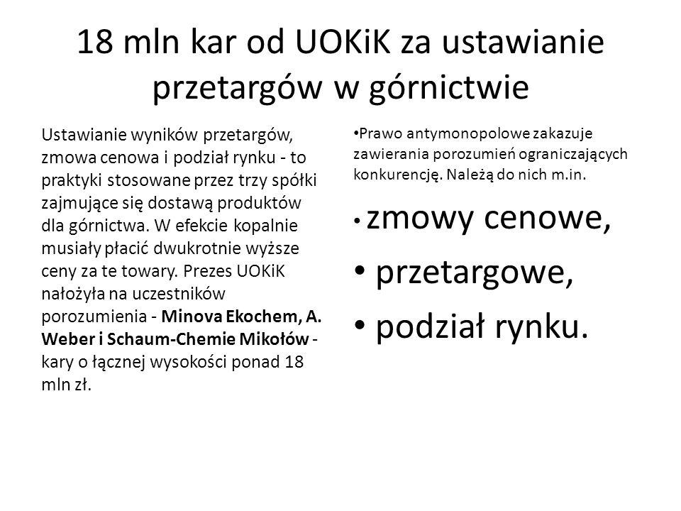 18 mln kar od UOKiK za ustawianie przetargów w górnictwie Ustawianie wyników przetargów, zmowa cenowa i podział rynku - to praktyki stosowane przez trzy spółki zajmujące się dostawą produktów dla górnictwa.