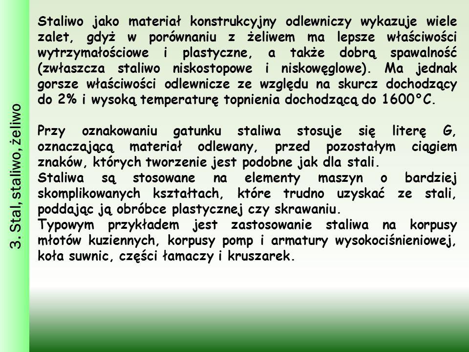 3. Stal, staliwo, żeliwo Staliwo jako materiał konstrukcyjny odlewniczy wykazuje wiele zalet, gdyż w porównaniu z żeliwem ma lepsze właściwości wytrzy