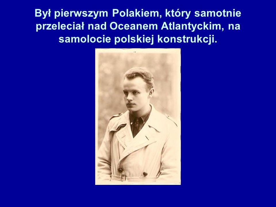 Był pierwszym Polakiem, który samotnie przeleciał nad Oceanem Atlantyckim, na samolocie polskiej konstrukcji.
