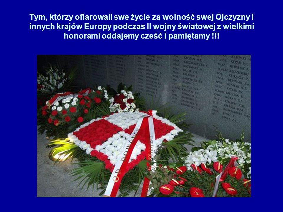 Tym, którzy ofiarowali swe życie za wolność swej Ojczyzny i innych krajów Europy podczas II wojny światowej z wielkimi honorami oddajemy cześć i pamiętamy !!!