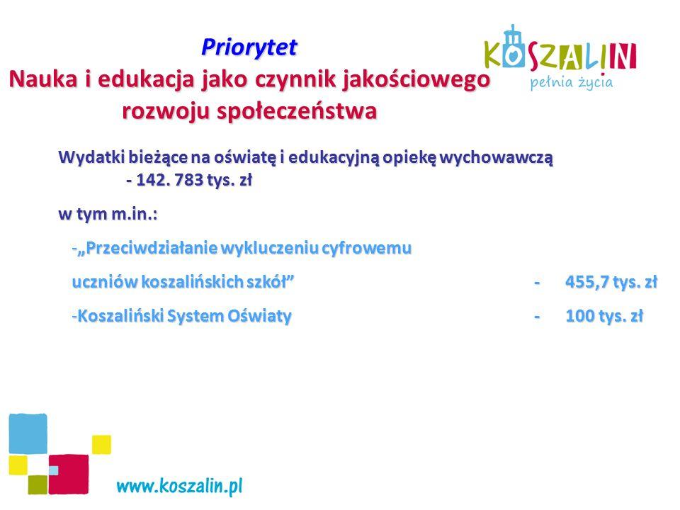 Priorytet Nauka i edukacja jako czynnik jakościowego rozwoju społeczeństwa Wydatki bieżące na oświatę i edukacyjną opiekę wychowawczą - 142. 783 tys.
