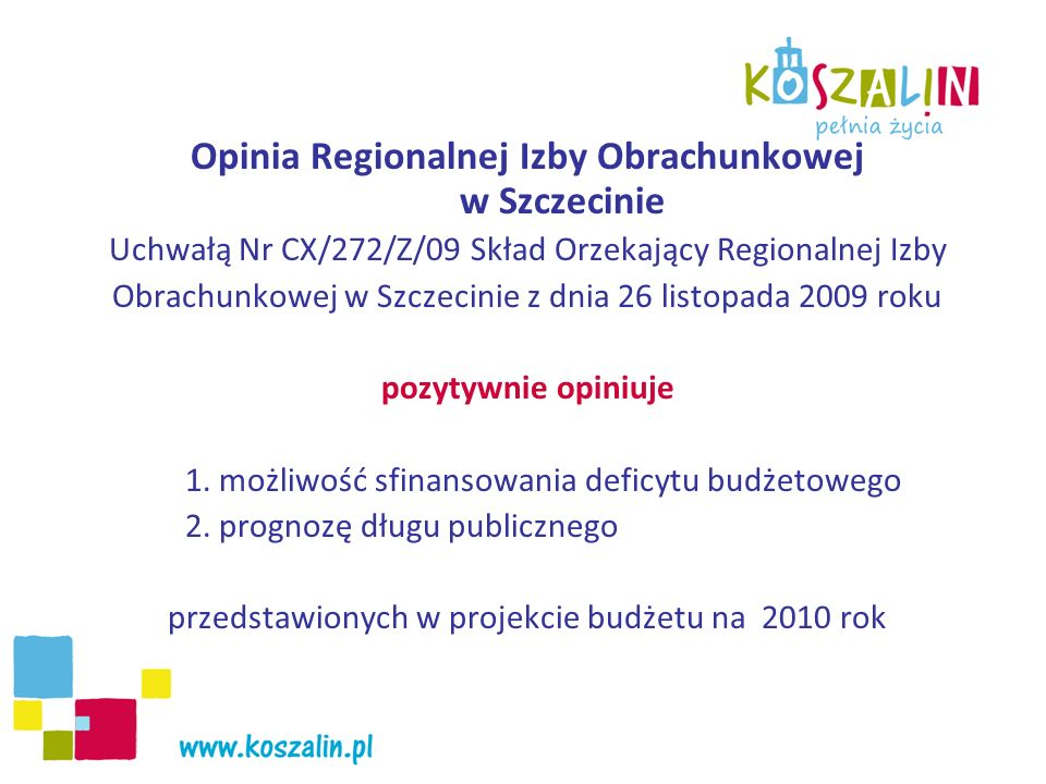 Opinia Regionalnej Izby Obrachunkowej w Szczecinie Uchwałą Nr CX/272/Z/09 Skład Orzekający Regionalnej Izby Obrachunkowej w Szczecinie z dnia 26 listopada 2009 roku pozytywnie opiniuje 1.