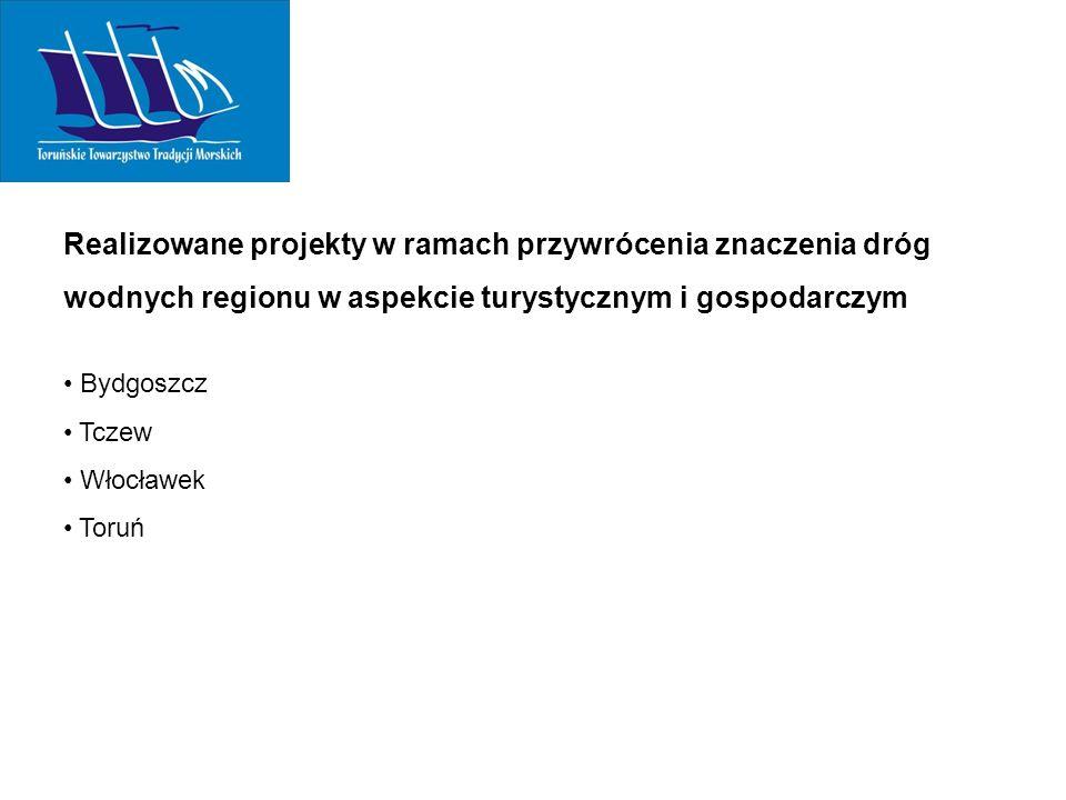 Realizowane projekty w ramach przywrócenia znaczenia dróg wodnych regionu w aspekcie turystycznym i gospodarczym Bydgoszcz Tczew Włocławek Toruń