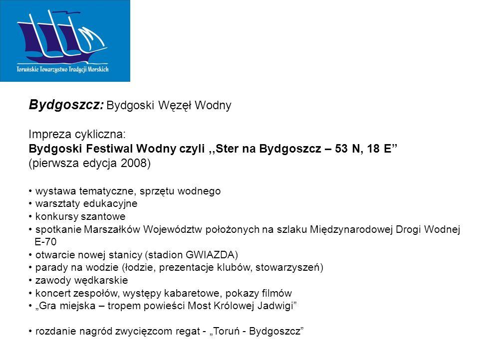 """Bydgoszcz: Bydgoski Węzęł Wodny Impreza cykliczna: Bydgoski Festiwal Wodny czyli,,Ster na Bydgoszcz – 53 N, 18 E (pierwsza edycja 2008) wystawa tematyczne, sprzętu wodnego warsztaty edukacyjne konkursy szantowe spotkanie Marszałków Województw położonych na szlaku Międzynarodowej Drogi Wodnej E-70 otwarcie nowej stanicy (stadion GWIAZDA) parady na wodzie (łodzie, prezentacje klubów, stowarzyszeń) zawody wędkarskie koncert zespołów, występy kabaretowe, pokazy filmów """"Gra miejska – tropem powieści Most Królowej Jadwigi rozdanie nagród zwycięzcom regat - """"Toruń - Bydgoszcz"""