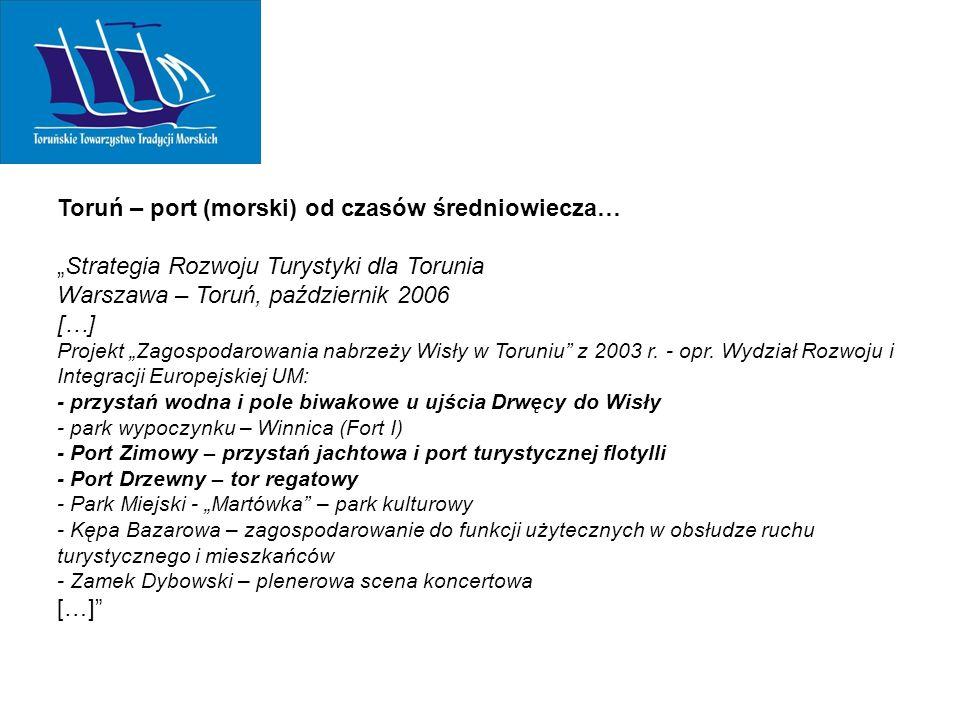 """Toruń – port (morski) od czasów średniowiecza… """"Strategia Rozwoju Turystyki dla Torunia Warszawa – Toruń, październik 2006 […] Projekt """"Zagospodarowania nabrzeży Wisły w Toruniu z 2003 r."""