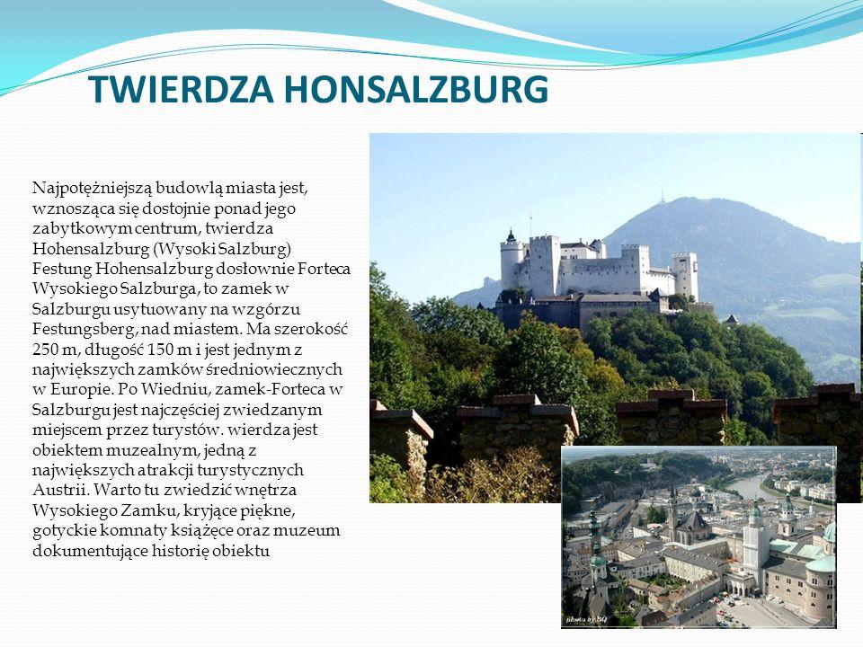 Najpotężniejszą budowlą miasta jest, wznosząca się dostojnie ponad jego zabytkowym centrum, twierdza Hohensalzburg (Wysoki Salzburg) Festung Hohensalzburg dosłownie Forteca Wysokiego Salzburga, to zamek w Salzburgu usytuowany na wzgórzu Festungsberg, nad miastem.