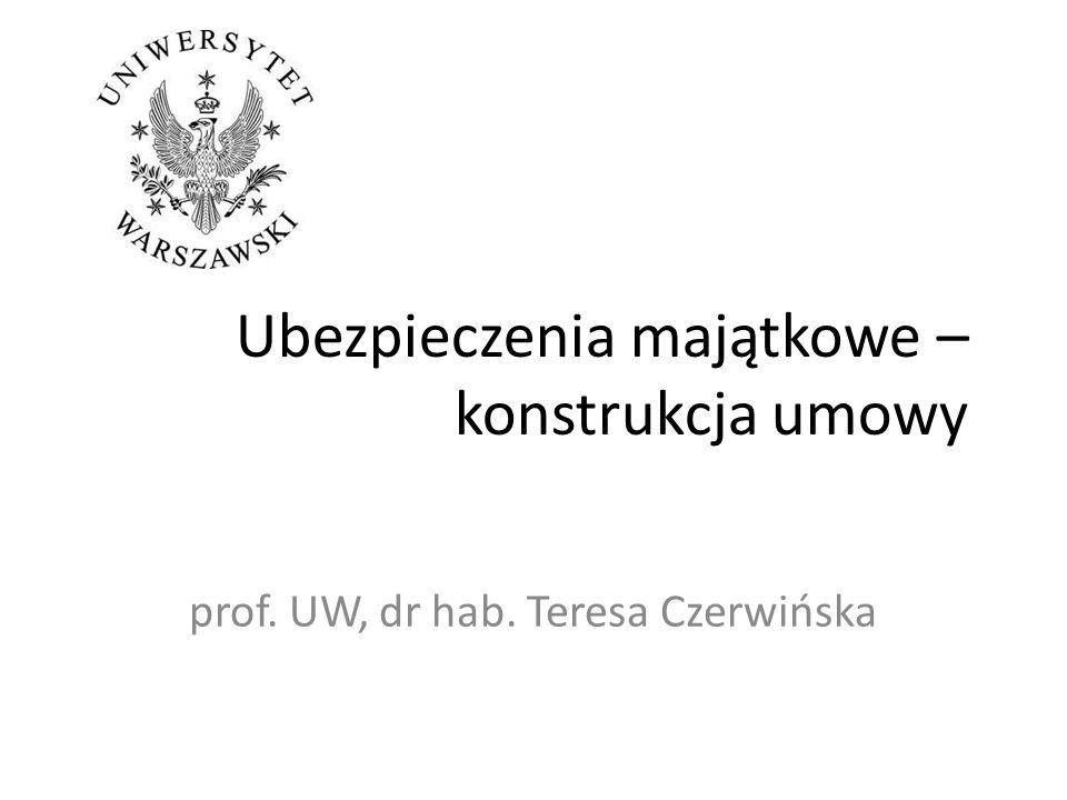 Ubezpieczenia majątkowe – konstrukcja umowy prof. UW, dr hab. Teresa Czerwińska