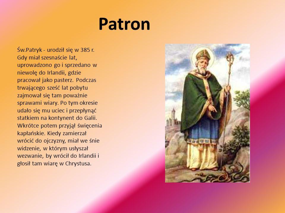 Patron Św.Patryk - urodził się w 385 r.