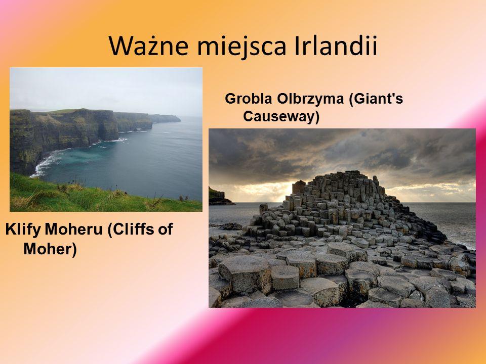 Ważne miejsca Irlandii Klify Moheru (Cliffs of Moher) Grobla Olbrzyma (Giant s Causeway)