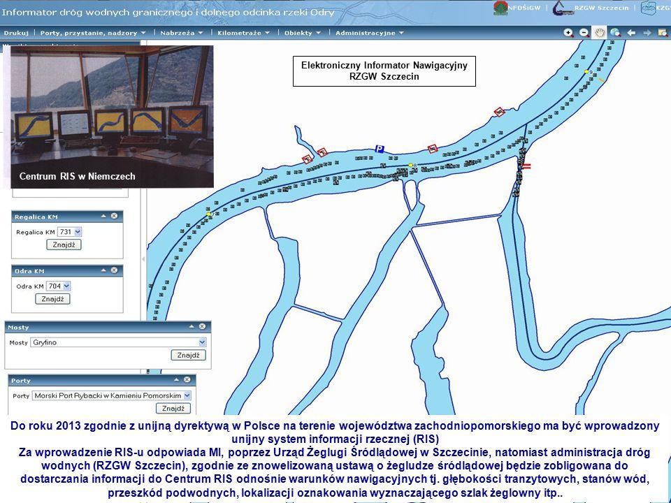Do roku 2013 zgodnie z unijną dyrektywą w Polsce na terenie województwa zachodniopomorskiego ma być wprowadzony unijny system informacji rzecznej (RIS) Za wprowadzenie RIS-u odpowiada MI, poprzez Urząd Żeglugi Śródlądowej w Szczecinie, natomiast administracja dróg wodnych (RZGW Szczecin), zgodnie ze znowelizowaną ustawą o żegludze śródlądowej będzie zobligowana do dostarczania informacji do Centrum RIS odnośnie warunków nawigacyjnych tj.