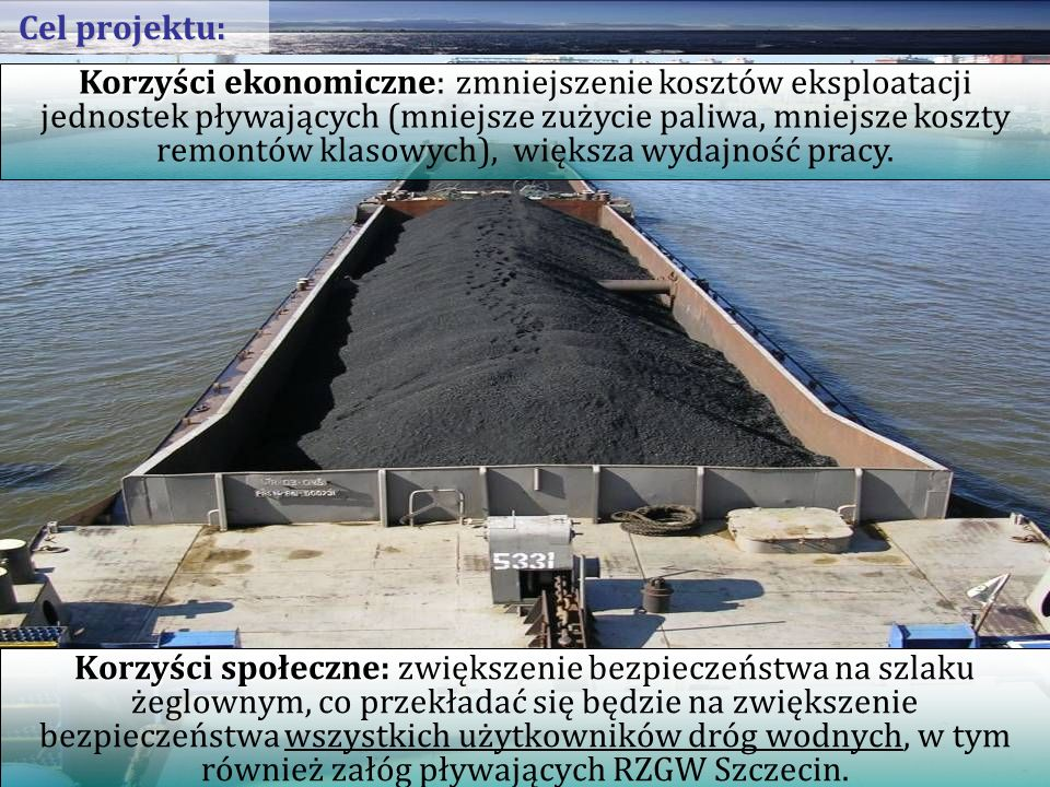 Korzyści społeczne: Korzyści społeczne: zwiększenie bezpieczeństwa na szlaku żeglownym, co przekładać się będzie na zwiększenie bezpieczeństwa wszystkich użytkowników dróg wodnych, w tym również załóg pływających RZGW Szczecin.
