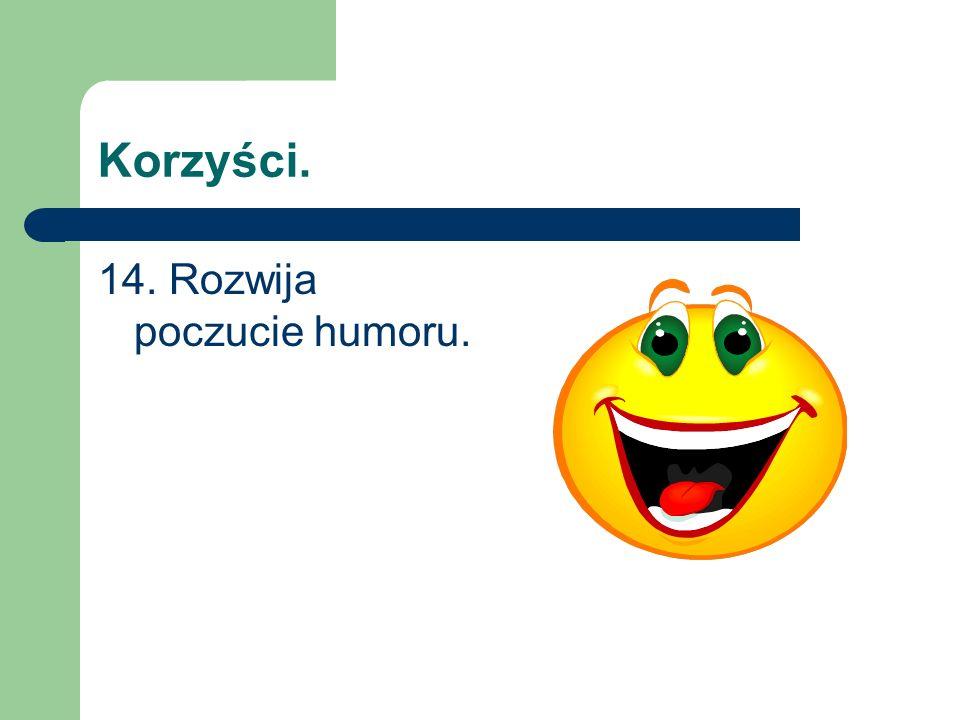 14. Rozwija poczucie humoru.