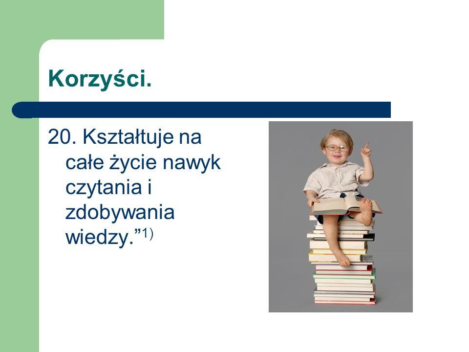 Korzyści. 20. Kształtuje na całe życie nawyk czytania i zdobywania wiedzy. 1)