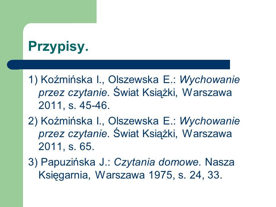 Przypisy. 1) Koźmińska I., Olszewska E.: Wychowanie przez czytanie.