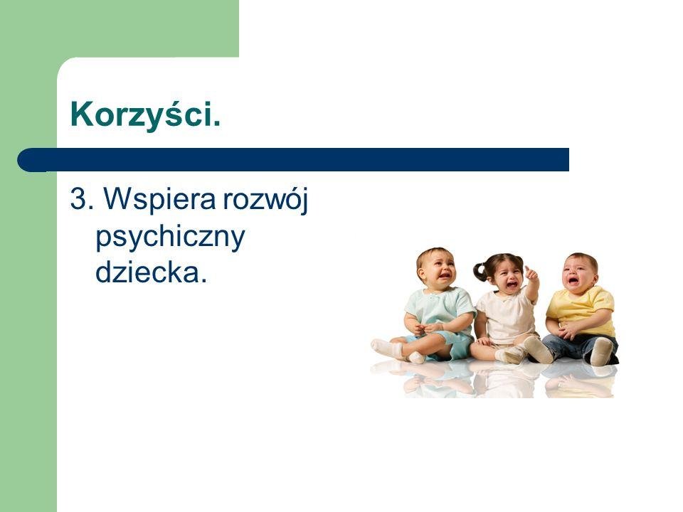 Korzyści. 3. Wspiera rozwój psychiczny dziecka.