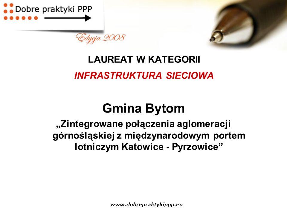 """www.dobrepraktykippp.eu LAUREAT W KATEGORII INFRASTRUKTURA SIECIOWA Gmina Bytom """"Zintegrowane połączenia aglomeracji górnośląskiej z międzynarodowym p"""