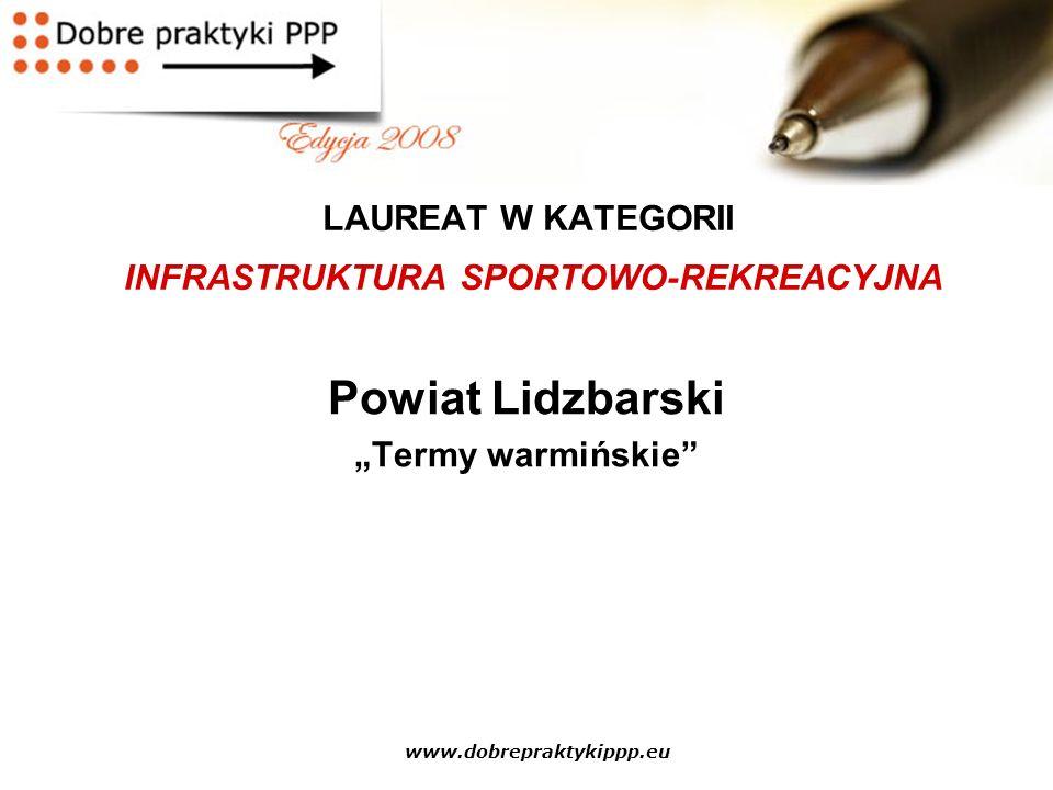 """www.dobrepraktykippp.eu LAUREAT W KATEGORII INFRASTRUKTURA SPORTOWO-REKREACYJNA Powiat Lidzbarski """"Termy warmińskie"""""""