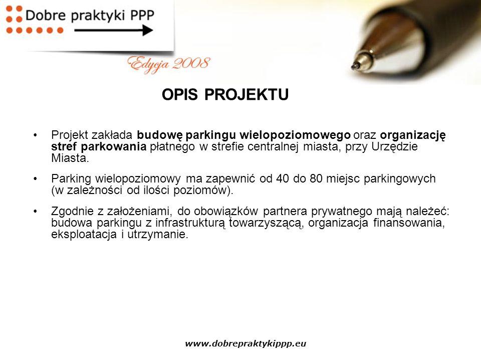 www.dobrepraktykippp.eu Projekt zakłada budowę parkingu wielopoziomowego oraz organizację stref parkowania płatnego w strefie centralnej miasta, przy