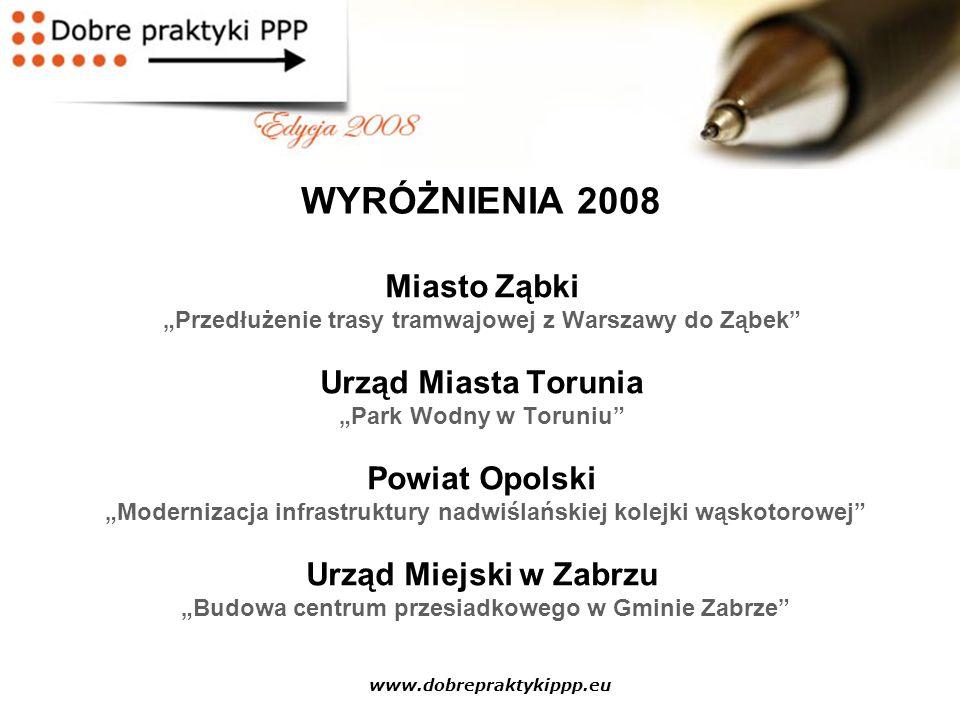 """www.dobrepraktykippp.eu WYRÓŻNIENIA 2008 Miasto Ząbki """"Przedłużenie trasy tramwajowej z Warszawy do Ząbek"""" Urząd Miasta Torunia """"Park Wodny w Toruniu"""""""