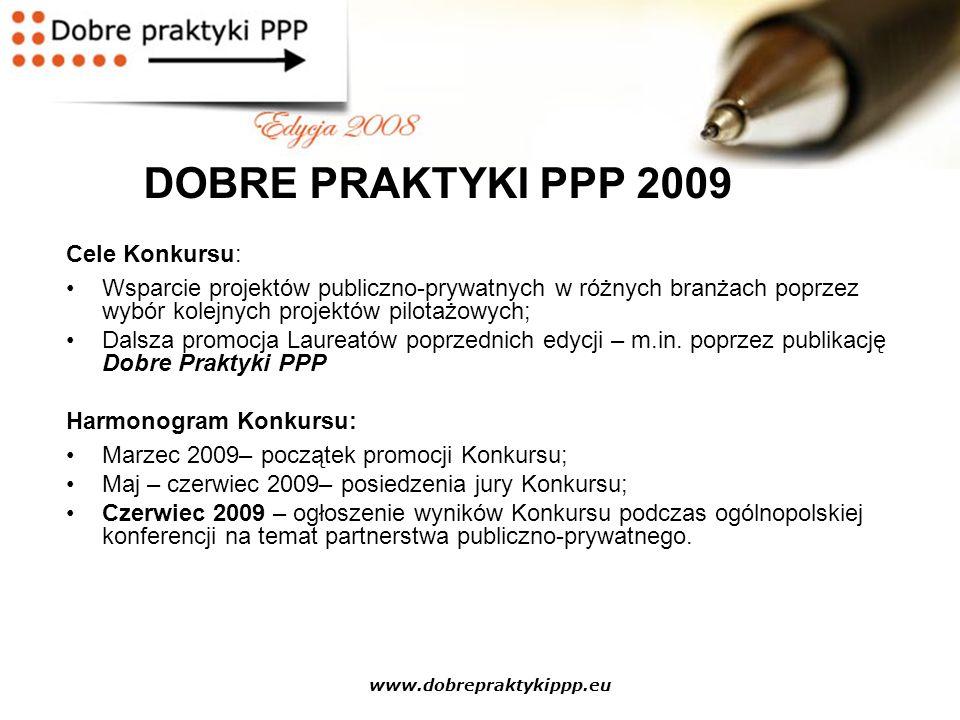 www.dobrepraktykippp.eu DOBRE PRAKTYKI PPP 2009 Cele Konkursu: Wsparcie projektów publiczno-prywatnych w różnych branżach poprzez wybór kolejnych proj