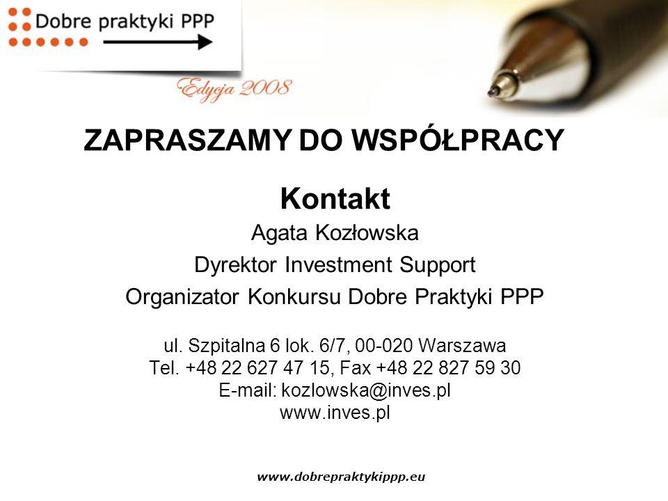 www.dobrepraktykippp.eu ZAPRASZAMY DO WSPÓŁPRACY Kontakt Agata Kozłowska Dyrektor Investment Support Organizator Konkursu Dobre Praktyki PPP ul. Szpit